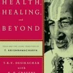 Health, Healing, and Beyond, Krishnamacharya